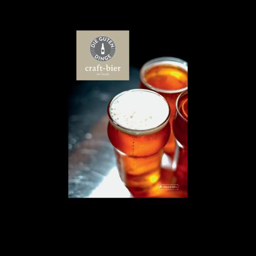 Prestel Verlag - Die guten Dinge: Craft-Bier