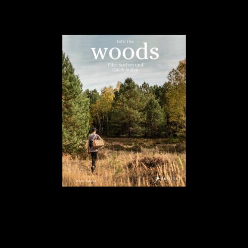 Prestel Verlag - Into the Woods: Pilze suchen und Glück finden