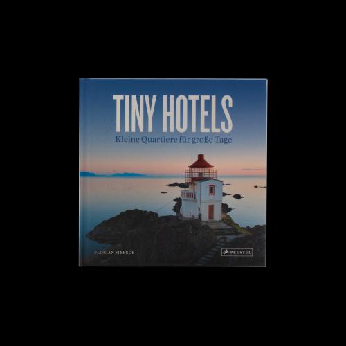 Prestel Verlag - Tiny Hotels - Kleine Quartiere für große Tage